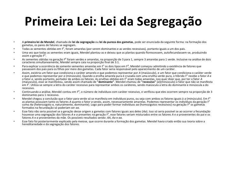 Primeira Lei: Lei da Segregação<br />A primeira lei de Mendel, chamada de lei da segregação ou lei da pureza dos gametas, ...