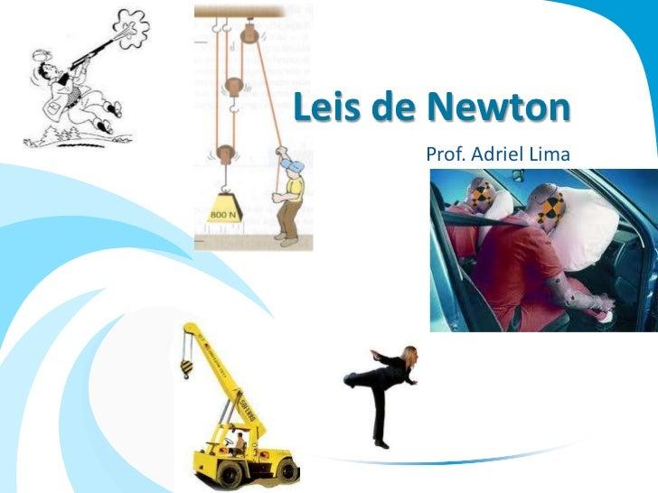 Leis de Newton      Prof. Adriel Lima