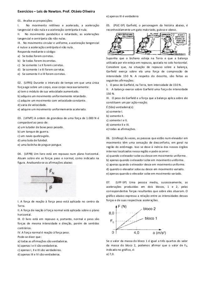 Exercícios – Leis de Newton. Prof. Otávio Oliveira 01. Analise as proposições: I. No movimento retilíneo e acelerado, a ac...