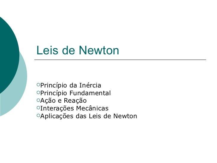Leis de Newton <ul><li>Princípio da Inércia </li></ul><ul><li>Princípio Fundamental </li></ul><ul><li>Ação e Reação </li><...