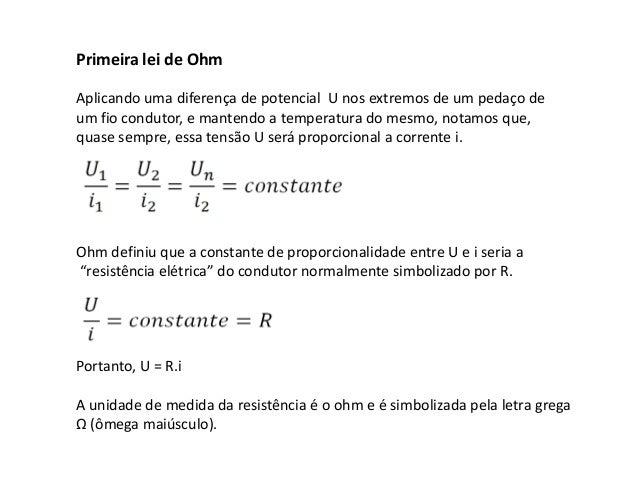 Primeira lei de Ohm  Aplicando uma diferença de potencial U nos extremos de um pedaço de um fio condutor, e mantendo a tem...