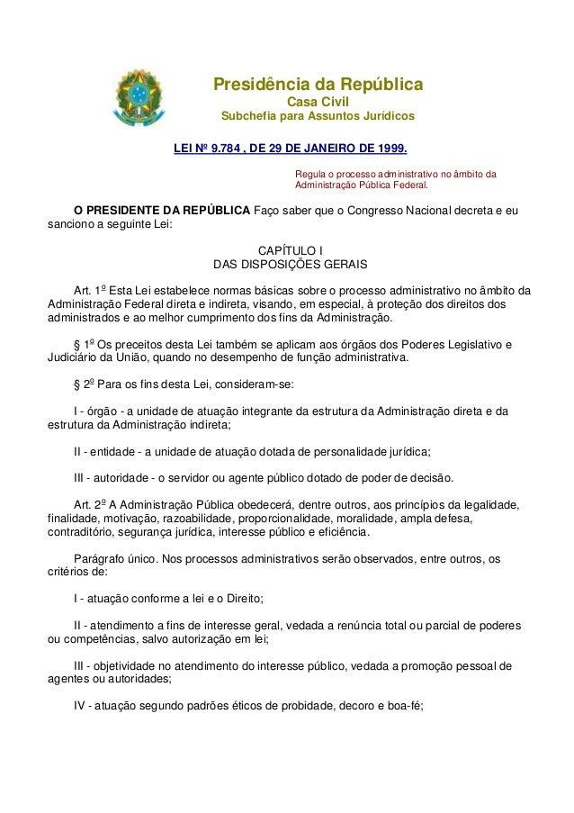 Presidência da República Casa Civil Subchefia para Assuntos Jurídicos LEI Nº 9.784 , DE 29 DE JANEIRO DE 1999. Regula o pr...
