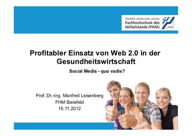 Profitabler Einsatz von Web 2.0 in der        Gesundheitswirtschaft                 Social Media - quo vadis? Prof. Dr.-In...