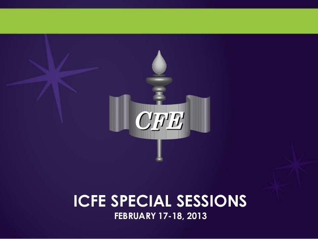 ICFE SPECIAL SESSIONS    FEBRUARY 17-18, 2013