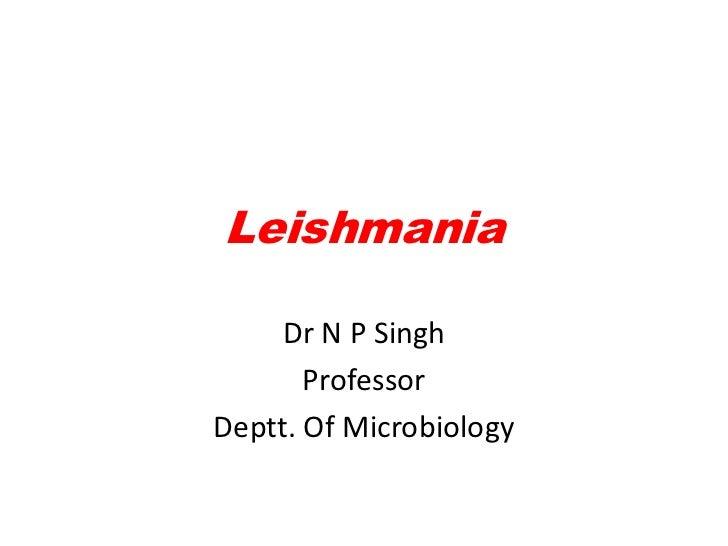 Leishmania     Dr N P Singh       ProfessorDeptt. Of Microbiology