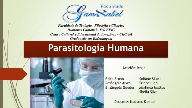 Parasitologia Humana Acadêmicos: Erick Bruno Rosângela Alves Elizângela Guedes Soliane Silva; Erlandi Leal Marlinda Mattos...