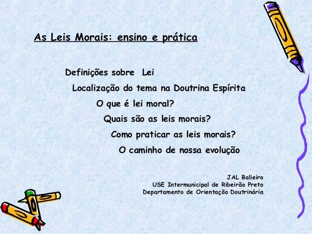 As Leis Morais: ensino e prática Definições sobre Lei Localização do tema na Doutrina Espírita O que é lei moral? Quais sã...