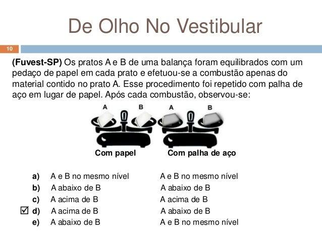 De Olho No Vestibular10 (Fuvest-SP) Os pratos A e B de uma balança foram equilibrados com um pedaço de papel em cada prato...