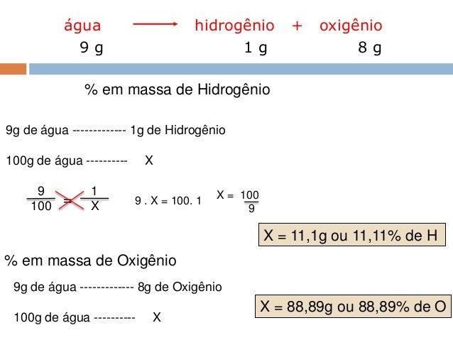 água                            hidrogênio            +   oxigênio              9g                                  1g    ...