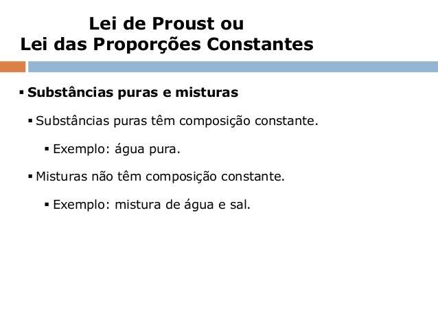 Lei de Proust ouLei das Proporções Constantes Substâncias puras e misturas  Substâncias puras têm composição constante. ...