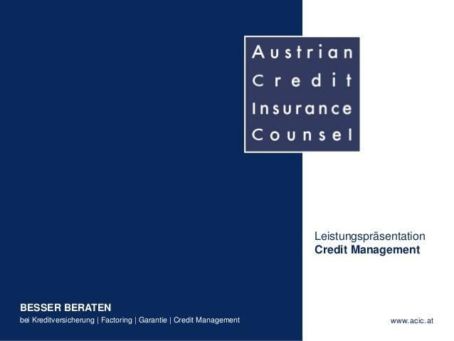 BESSER BERATEN bei Kreditversicherung | Factoring | Garantie | Credit Management www.acic.at - 1 - Leistungspräsentation C...