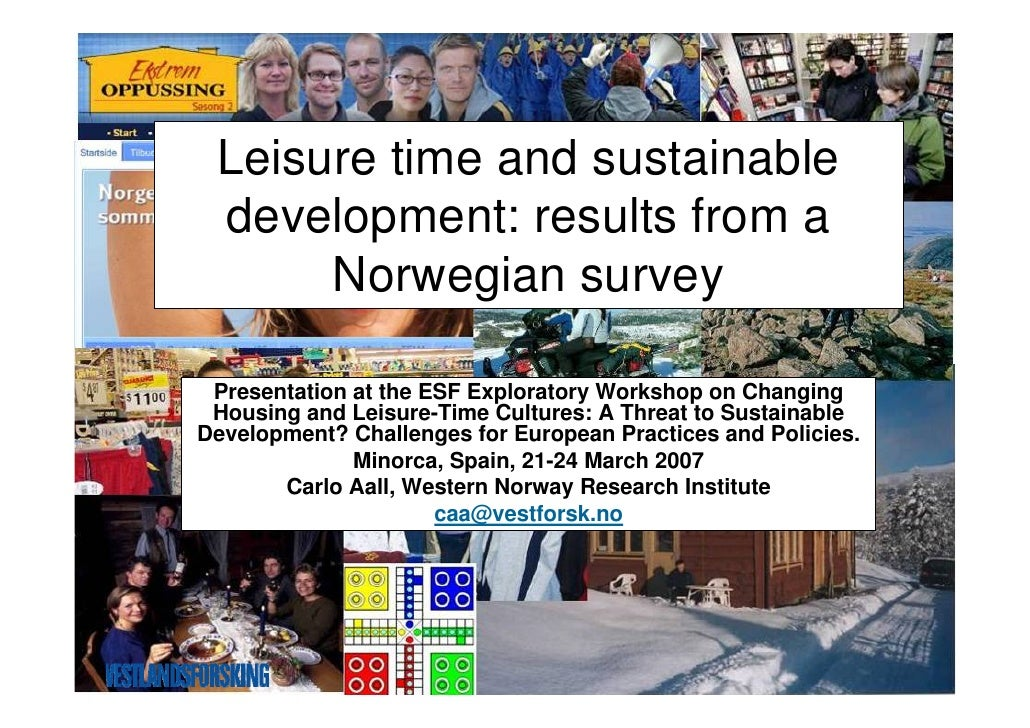 Leisure time and sustainable  development: results from a       Norwegian survey   Presentation at the ESF Exploratory Wor...
