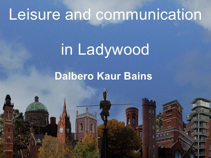 Leisure and communication  in Ladywood Dalbero Kaur Bains