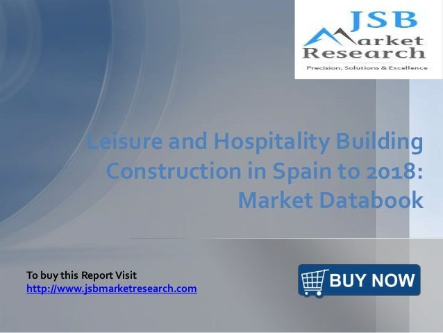 Leisure and Hospitality Building Construction in Spain to 2018: Market Databook To buy this ReportVisit http://www.jsbmark...