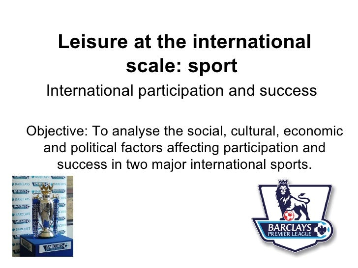 Leisure at the international scale: sport   International participation and success   Objective: To analyse the social, cu...