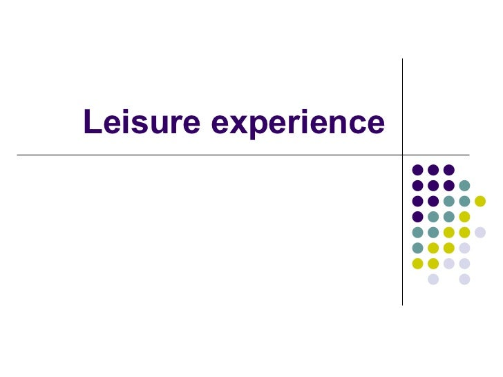 Leisure experience