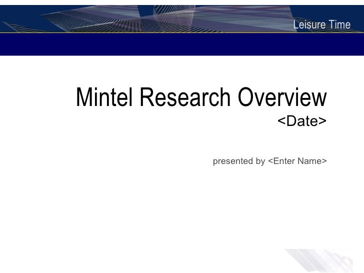 Mintel Research Overview <Date> presented by <Enter Name>