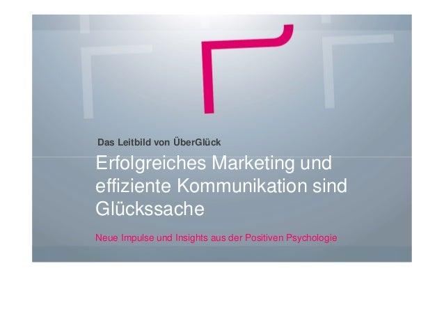 Das Leitbild von ÜberGlück Erfolgreiches Marketing und effiziente Kommunikation sind Glückssache Neue Impulse und Insights...