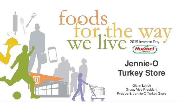 Jennie-O Turkey Store Glenn Leitch Group Vice President President, Jennie-O Turkey Store