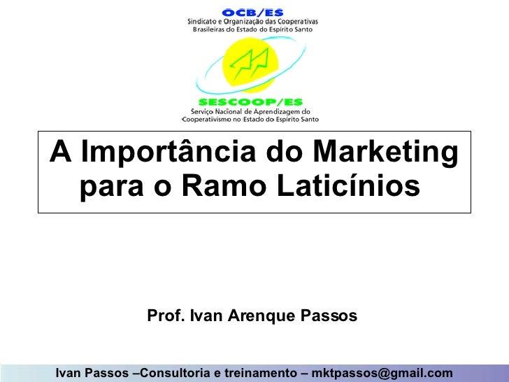 A Importância do Marketing para o Ramo Laticínios   Prof. Ivan Arenque Passos