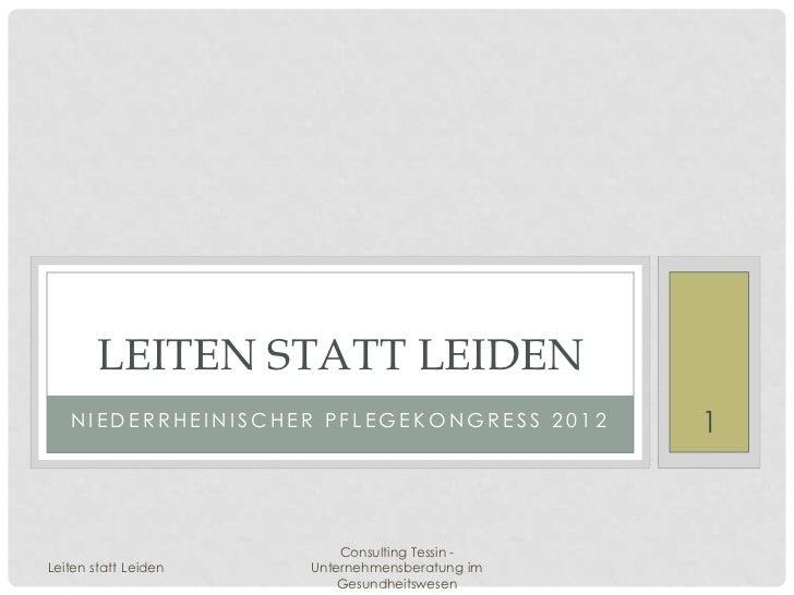 LEITEN STATT LEIDEN   NIEDERRHEINISCHER PFLEGEKONGRESS 2012        1                          Consulting Tessin -Leiten st...