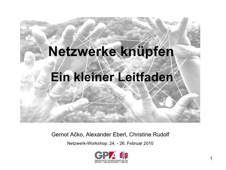 Netzwerke knüpfen Ein kleiner Leitfaden Gernot A č ko, Alexander Eberl, Christine Rudolf Netzwerk-Workshop: 24. - 26. Febr...