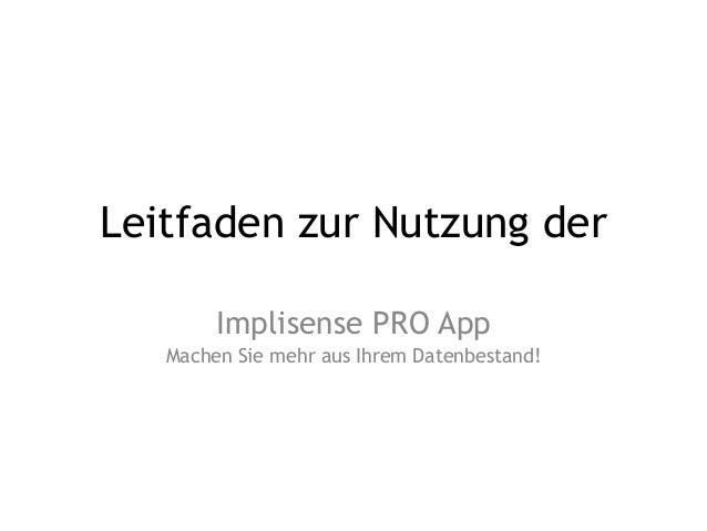 Leitfaden zur Nutzung der Implisense PRO App Machen Sie mehr aus Ihrem Datenbestand!