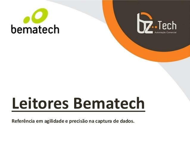 Leitores Bematech Referência em agilidade e precisão na captura de dados.