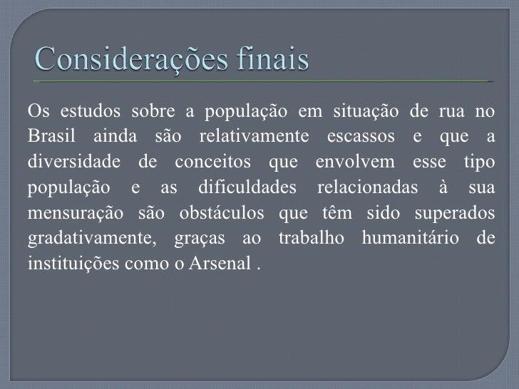 <ul><li>Os estudos sobre a população em situação de rua no Brasil ainda são relativamente escassos e que a diversidade de ...