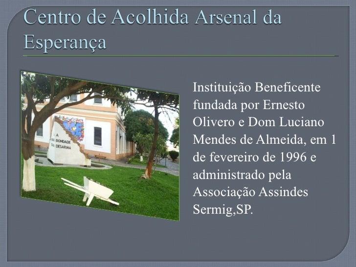 <ul><li>Instituição Beneficente fundada por Ernesto Olivero e Dom Luciano Mendes de Almeida, em 1 de fevereiro de 1996 e a...