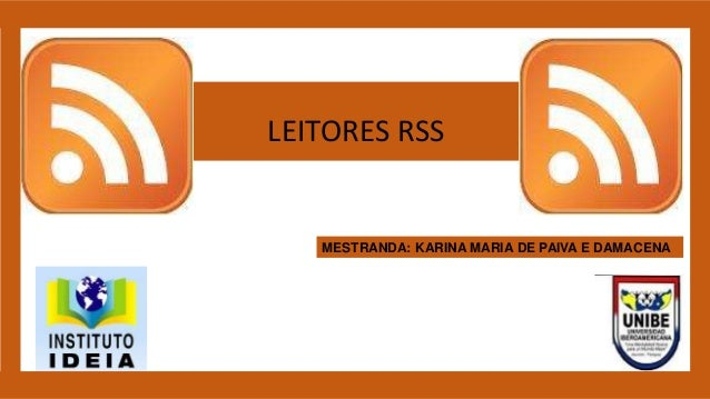 LEITORES RSS MESTRANDA: KARINA MARIA DE PAIVA E DAMACENA
