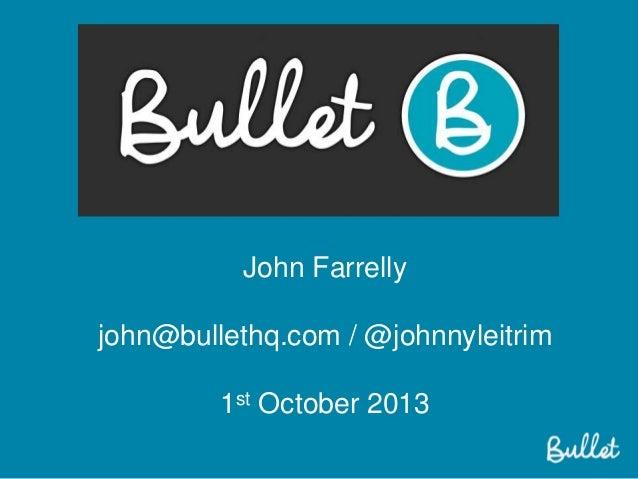 John Farrelly john@bullethq.com / @johnnyleitrim 1st October 2013