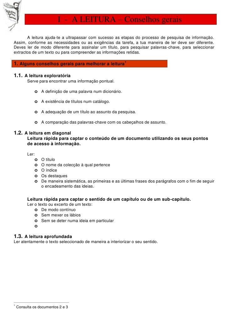 I - A LEITURA – Conselhos gerais         A leitura ajuda-te a ultrapassar com sucesso as etapas do processo de pesquisa de...