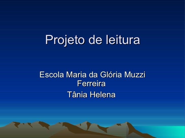 Projeto de leitura Escola Maria da Glória Muzzi Ferreira  Tânia Helena