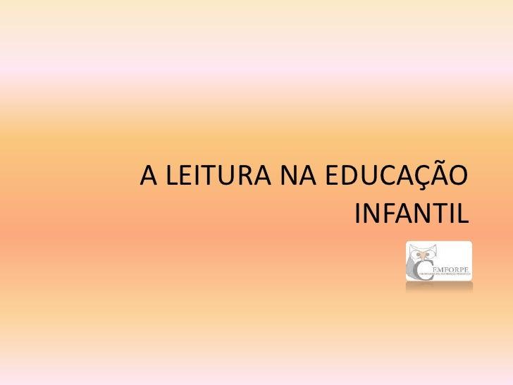 A LEITURA NA EDUCAÇÃO               INFANTIL