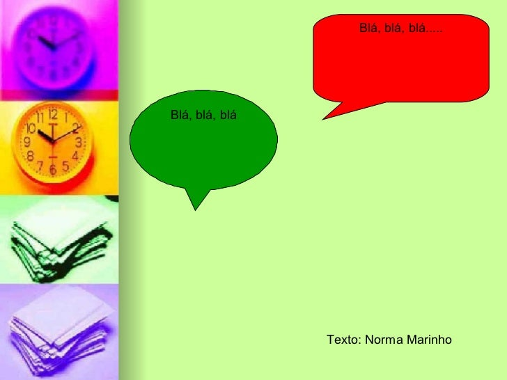 Blá, blá, blá Blá, blá, blá..... Texto: Norma Marinho