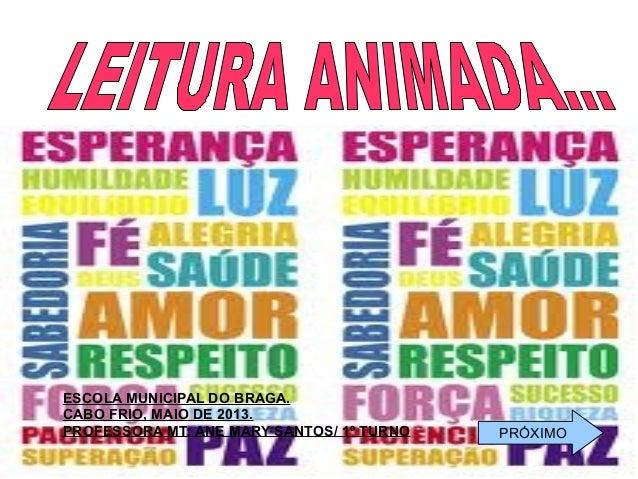 ESCOLA MUNICIPAL DO BRAGA. CABO FRIO, MAIO DE 2013. PROFESSORA MT: ANE MARY SANTOS/ 1º TURNO PRÓXIMO