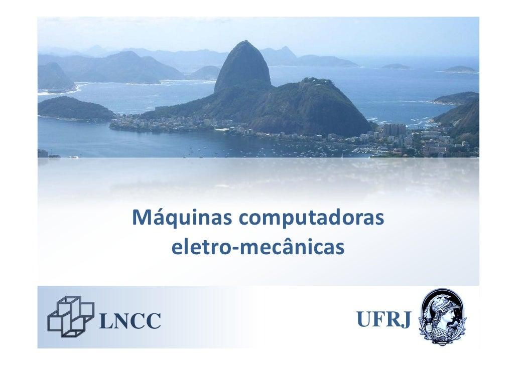 Máquinascomputadoras     eletro‐mecânicas   LNCC                UFRJ