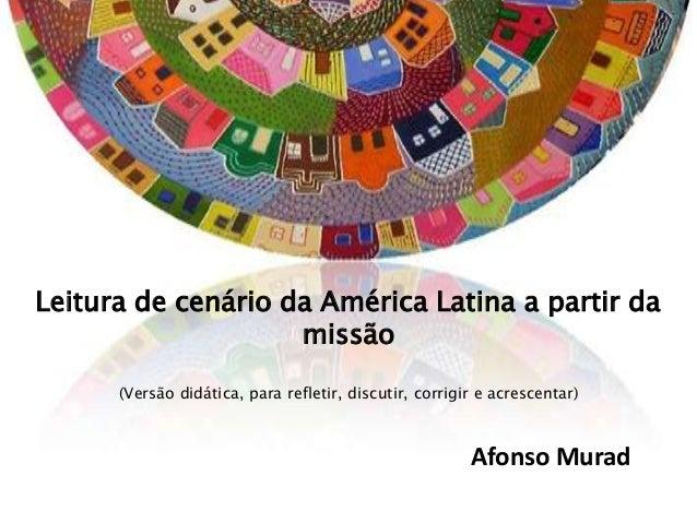 Leitura de cenário da América Latina a partir da                    missão      (Versão didática, para refletir, discutir,...