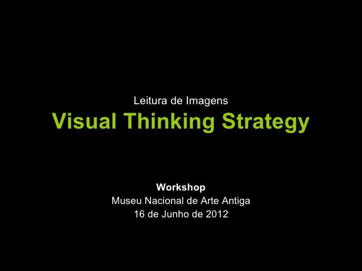 Leitura de ImagensVisual Thinking Strategy              Workshop     Museu Nacional de Arte Antiga         16 de Junho de ...