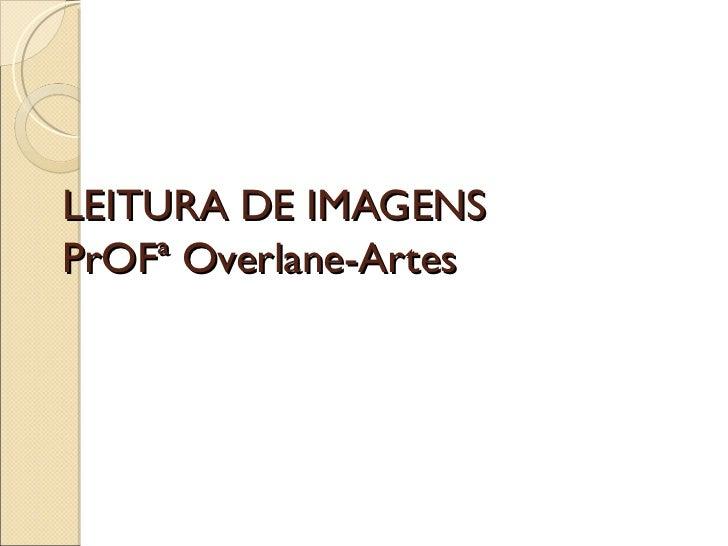 LEITURA DE IMAGENS PrOFª Overlane-Artes