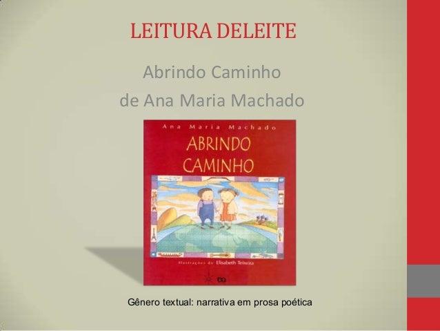 LEITURA DELEITEAbrindo Caminhode Ana Maria MachadoGênero textual: narrativa em prosa poética