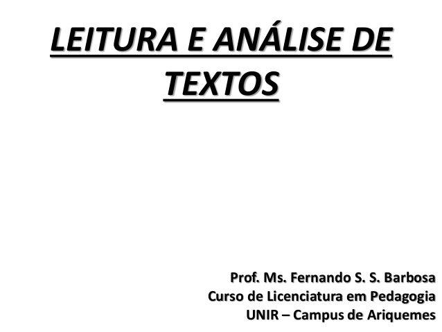 LEITURA E ANÁLISE DE TEXTOS Prof. Ms. Fernando S. S. Barbosa Curso de Licenciatura em Pedagogia UNIR – Campus de Ariquemes