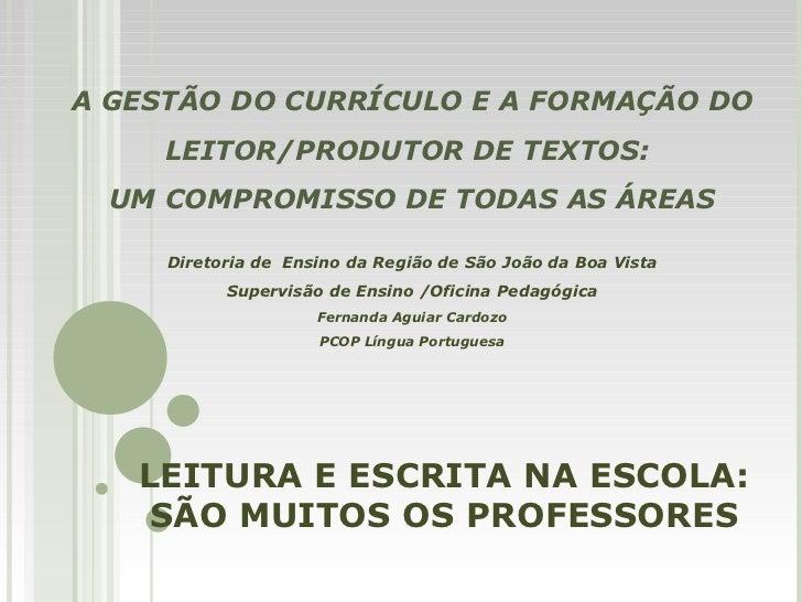 LEITURA E ESCRITA NA ESCOLA:   SÃO MUITOS OS PROFESSORES A GESTÃO DO CURRÍCULO E A FORMAÇÃO DO LEITOR/PRODUTOR DE TEXTOS: ...