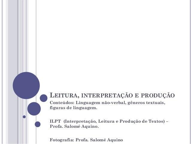 LEITURA, INTERPRETAÇÃO E PRODUÇÃO Conteúdos: Linguagem não-verbal, gêneros textuais, figuras de linguagem. ILPT (Interpret...