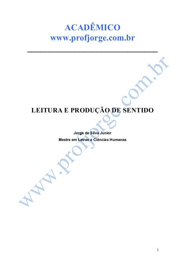 1  ACADÊMICO  www.profjorge.com.br  ______________________________  LEITURA E PRODUÇÃO DE SENTIDO  Jorge da Silva Junior  ...