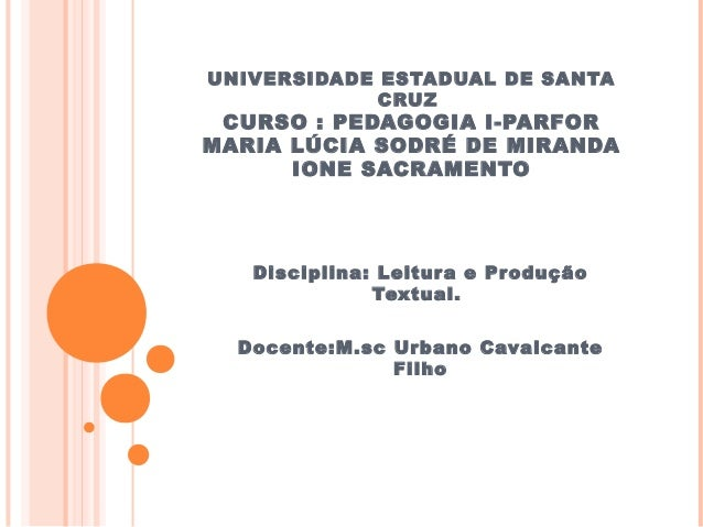 UNIVERSIDADE ESTADUAL DE SANTA             CRUZ CURSO : PEDAGOGIA I-PARFORMARIA LÚCIA SODRÉ DE MIRANDA      IONE SACRAMENT...