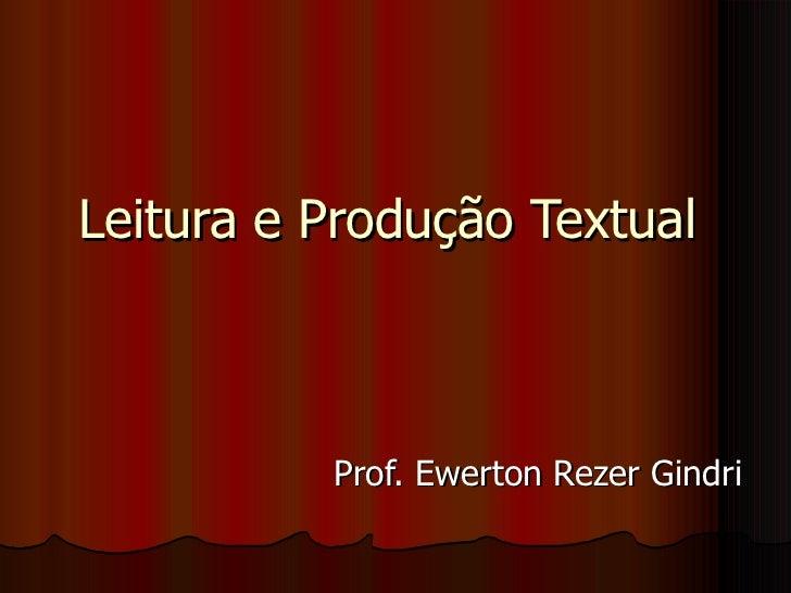 Leitura e Produção Textual  Prof. Ewerton Rezer Gindri