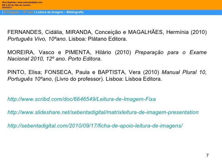    Português – 10º ano    Leitura de Imagem – Bibliografia Dina Baptista   www.sebentadigital.com EB 2,3/S de Vale de Camb...