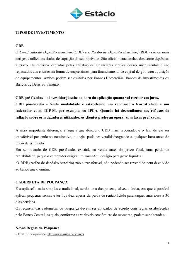 1 TIPOS DE INVESTIMENTO CDB O Certificado de Depósito Bancário (CDB) e o Recibo de Depósito Bancário, (RDB) são os mais an...